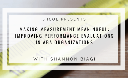 Making Measurement Meaningful: Improving Performance Evaluations in ABA Organizations