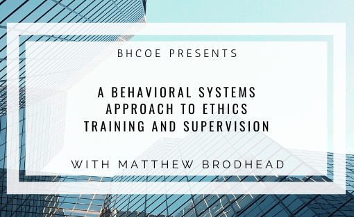 A Behavioral Systems Approach to Ethics Training and Supervision
