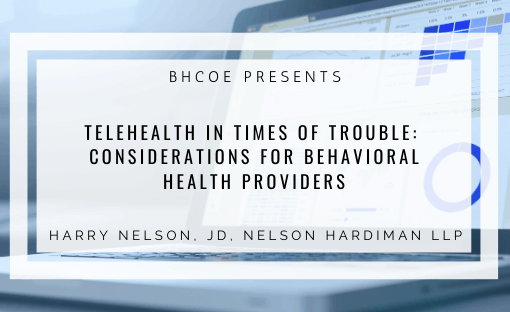 Telehealth in Times of Trouble: Considerations for Behavioral Health Providers