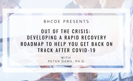 Out of the Crisis: Developing a Rapid Recovery Roadmap to Help You Get Back on Track after COVID-19