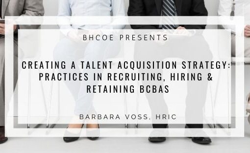 Creating a Talent Acquisition Strategy: Practices in Recruiting, Hiring & Retaining BCBAs