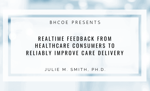 Realtime Feedback from Healthcare Consumers to Reliably Improve Care Delivery
