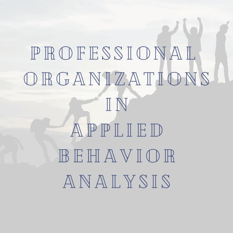 Professional Organizations in Applied Behavior Analysis