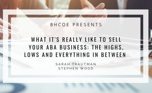 What It's Really Like to Sell Your ABA Business: The Highs, Lows and EVERYTHING In Between