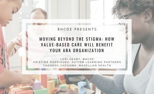 Moving Beyond the Stigma: How Value-Based Care will Benefit Your ABA Organization
