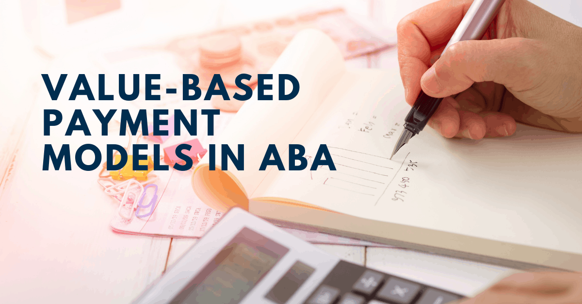 Preparing for Value-Based Payment Models in Applied Behavior Analysis