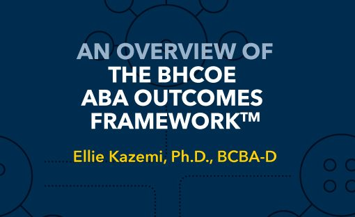An Overview of the BHCOE ABA Outcomes Framework™